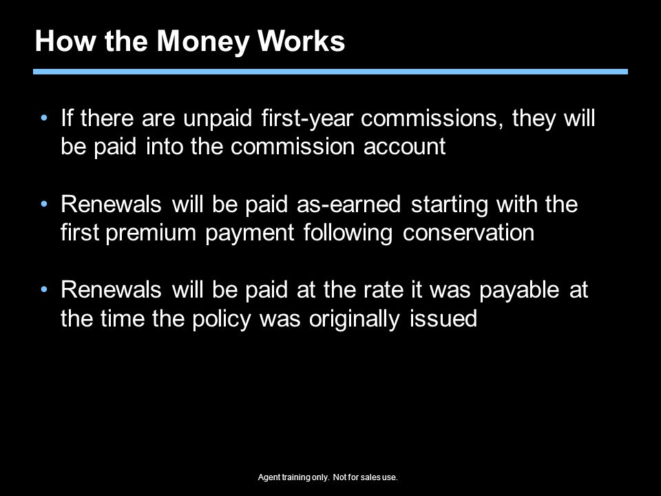 How the Money Works If there are unpaid first-year commissions, they will be paid into the commission account.