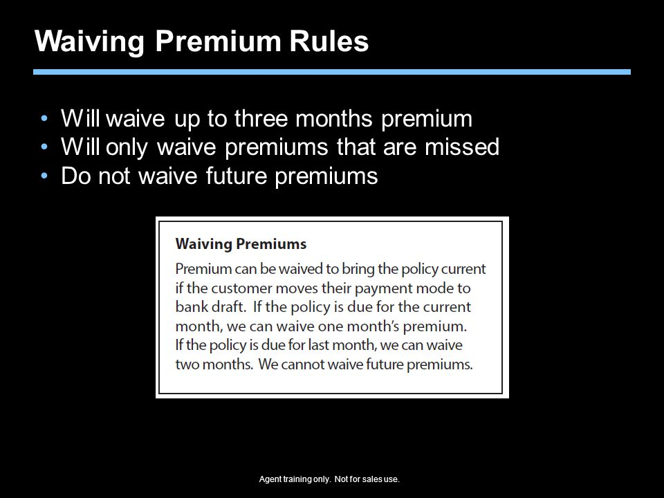 Waiving Premium Rules Will waive up to three months premium