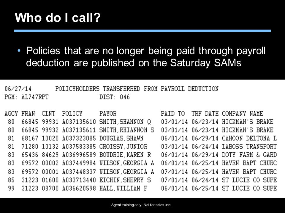 Who do I call Policies that are no longer being paid through payroll deduction are published on the Saturday SAMs.