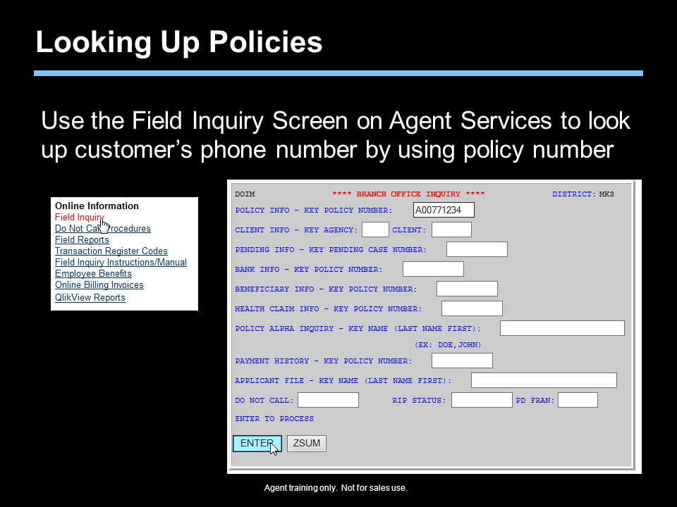Looking Up Policies Use the Field Inquiry Screen on Agent Services to look. up customer's phone number by using policy number.
