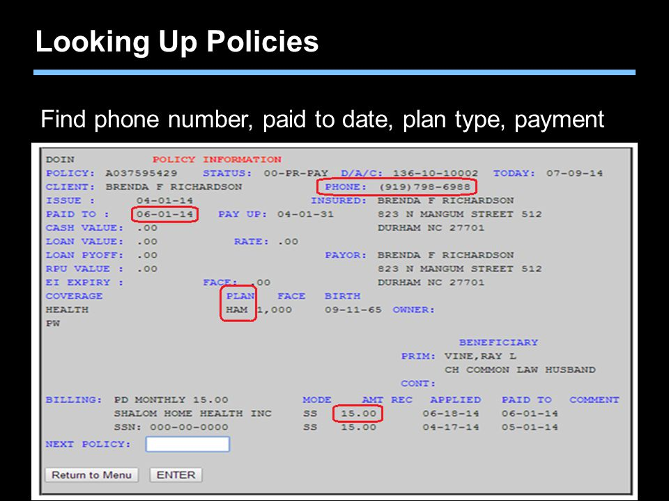 Looking Up Policies Find phone number, paid to date, plan type, payment.