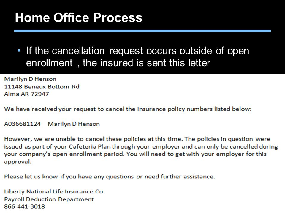 Home Office Process If the cancellation request occurs outside of open enrollment , the insured is sent this letter.