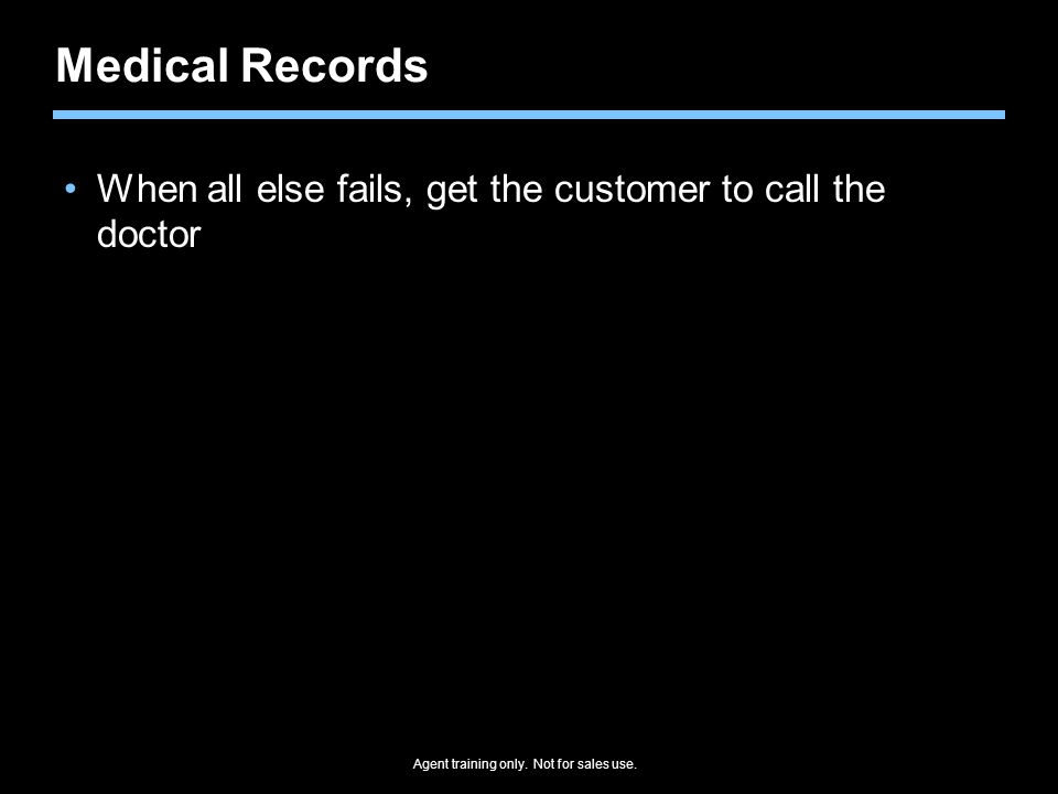 Medical Records When all else fails, get the customer to call the doctor.