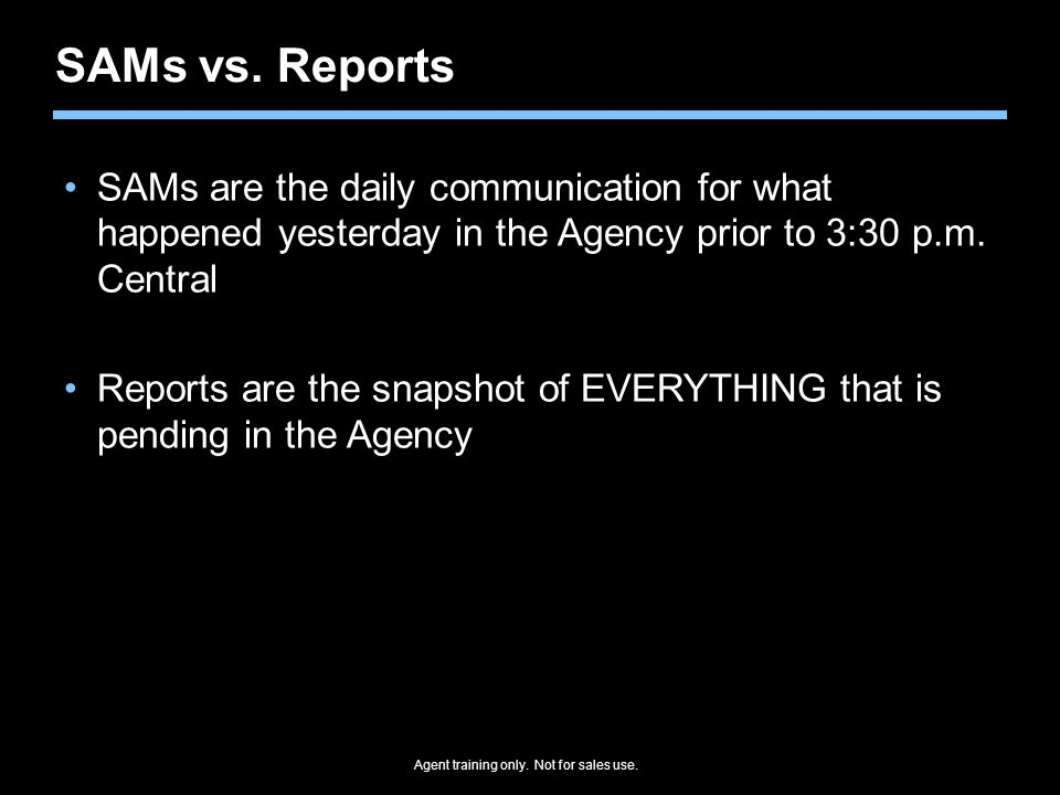 SAMs vs. Reports SAMs are the daily communication for what happened yesterday in the Agency prior to 3:30 p.m. Central.