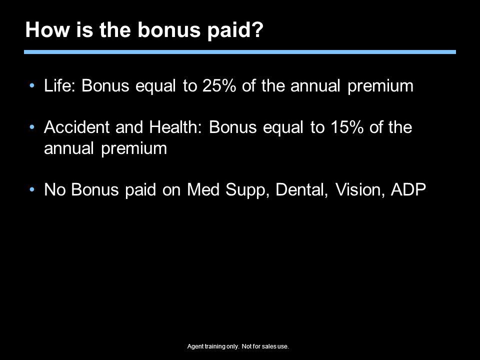 How is the bonus paid Life: Bonus equal to 25% of the annual premium