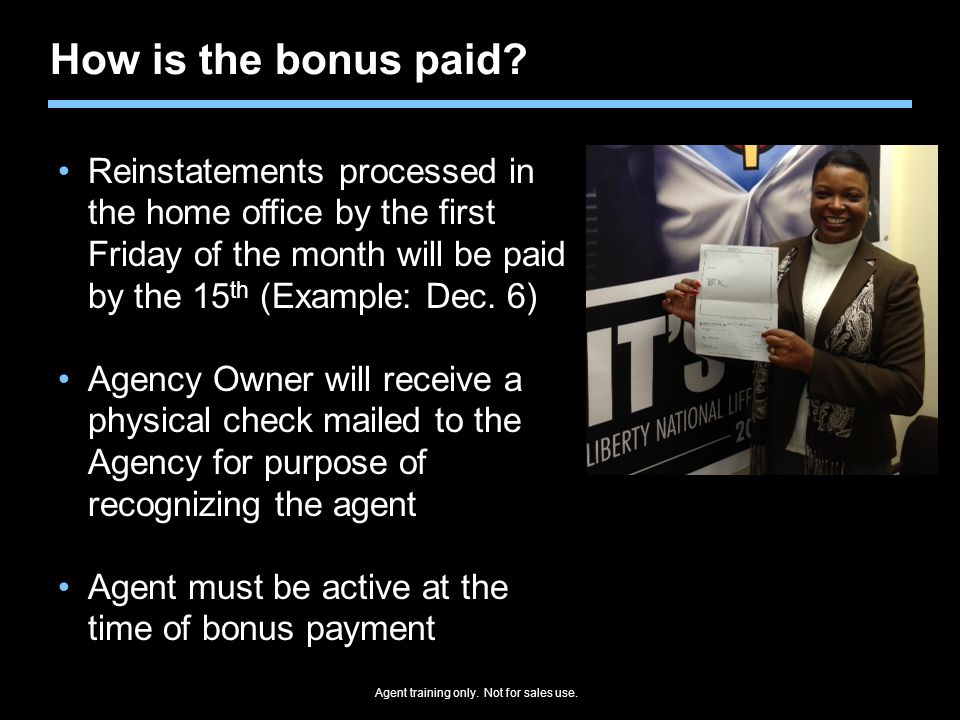 How is the bonus paid Reinstatements processed in the home office by the first Friday of the month will be paid by the 15th (Example: Dec. 6)