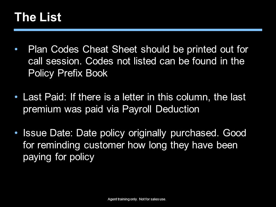 The List Plan Codes Cheat Sheet should be printed out for call session. Codes not listed can be found in the Policy Prefix Book.