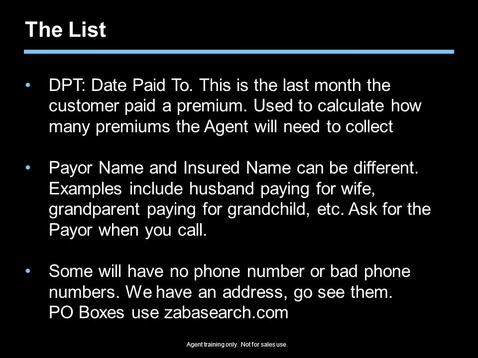 The List DPT: Date Paid To. This is the last month the customer paid a premium. Used to calculate how many premiums the Agent will need to collect.