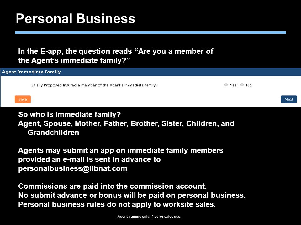 Personal Business In the E-app, the question reads Are you a member of. the Agent's immediate family