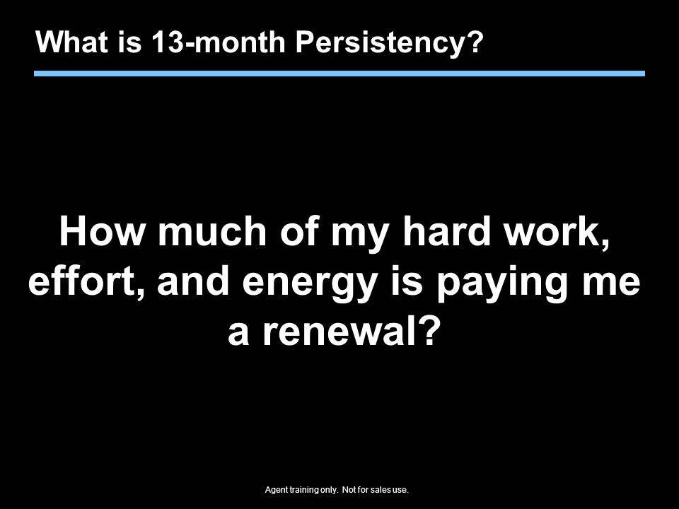 How much of my hard work, effort, and energy is paying me a renewal