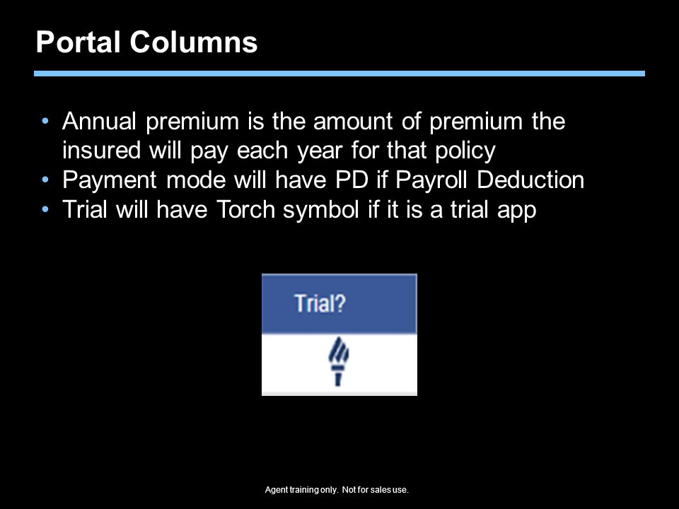 Portal Columns Annual premium is the amount of premium the insured will pay each year for that policy.