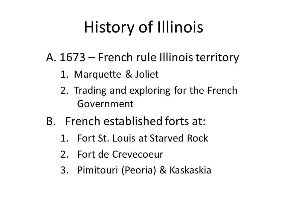 History of Illinois A. 1673 – French rule Illinois territory