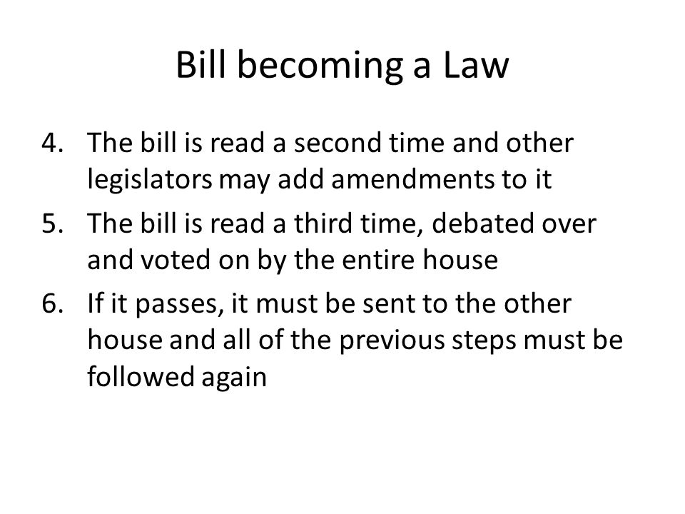 Bill becoming a Law The bill is read a second time and other legislators may add amendments to it.