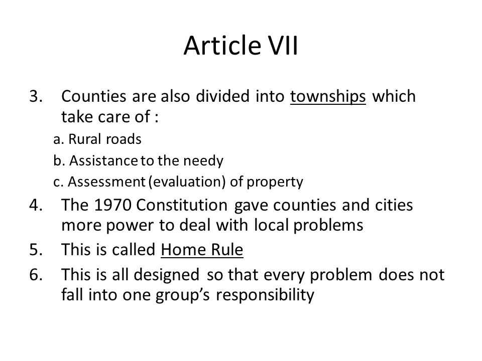 Article VII Counties are also divided into townships which take care of : a. Rural roads. b. Assistance to the needy.