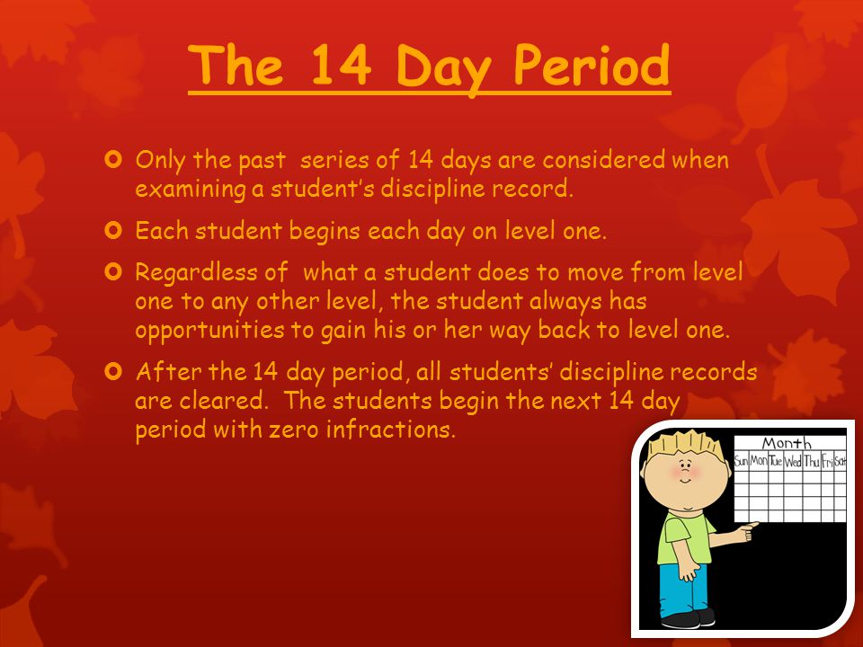 The 14 Day Period Only the past series of 14 days are considered when examining a student's discipline record.