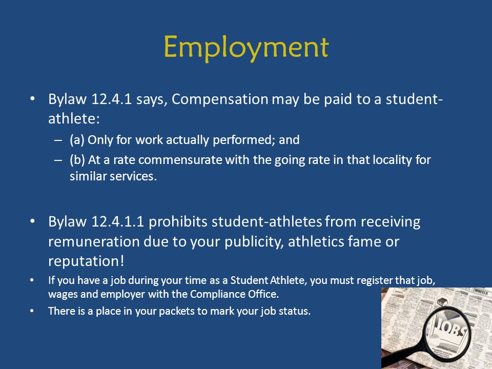 Employment Bylaw 12.4.1 says, Compensation may be paid to a student-athlete: (a) Only for work actually performed; and.
