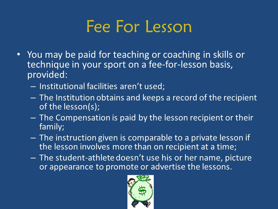 Fee For Lesson You may be paid for teaching or coaching in skills or technique in your sport on a fee-for-lesson basis, provided: