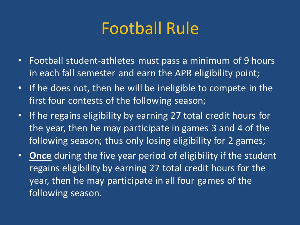 Football Rule Football student-athletes must pass a minimum of 9 hours in each fall semester and earn the APR eligibility point;