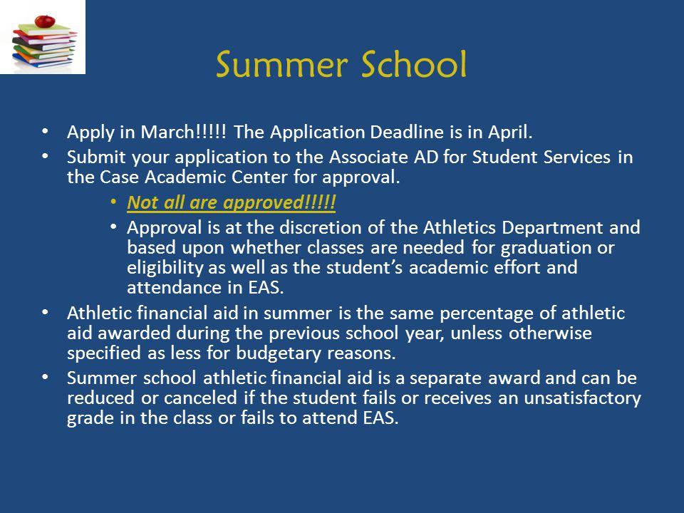 Summer School Apply in March!!!!! The Application Deadline is in April.