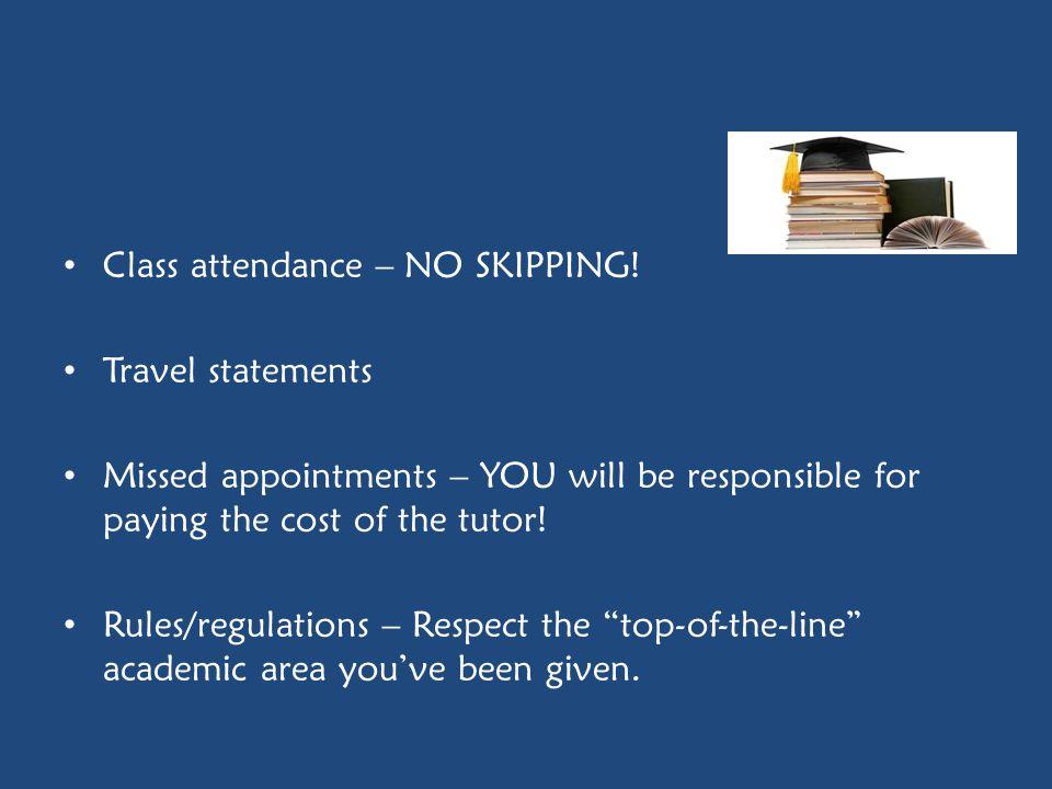 Class attendance – NO SKIPPING!
