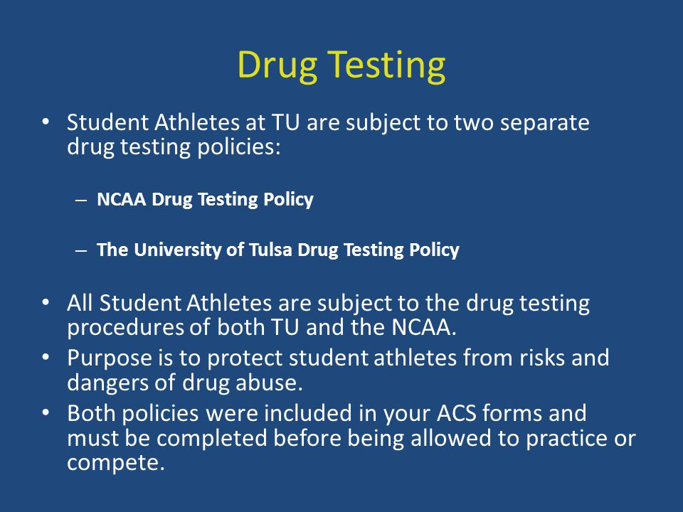 Drug Testing Student Athletes at TU are subject to two separate drug testing policies: NCAA Drug Testing Policy.