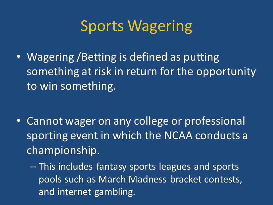 Sports Wagering Wagering /Betting is defined as putting something at risk in return for the opportunity to win something.