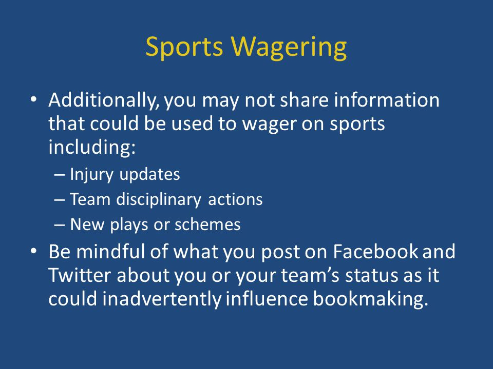 Sports Wagering Additionally, you may not share information that could be used to wager on sports including: