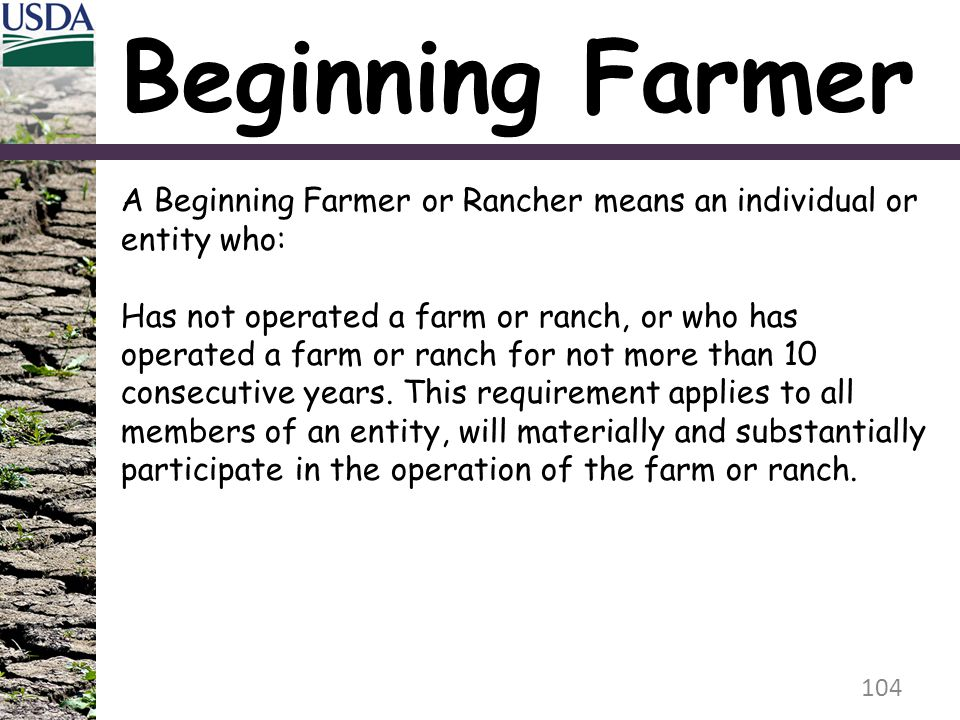 Beginning Farmer A Beginning Farmer or Rancher means an individual or entity who: