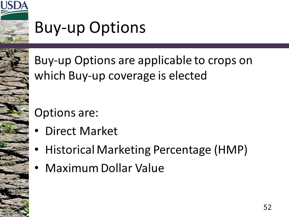 Buy-up Options Buy-up Options are applicable to crops on which Buy-up coverage is elected. Options are: