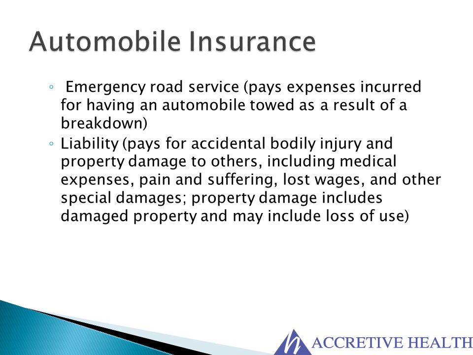 Automobile Insurance Emergency road service (pays expenses incurred for having an automobile towed as a result of a breakdown)