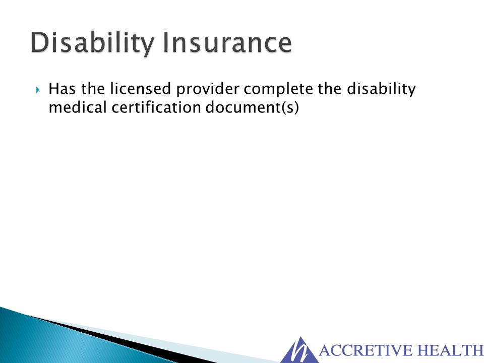 Disability Insurance Has the licensed provider complete the disability medical certification document(s)