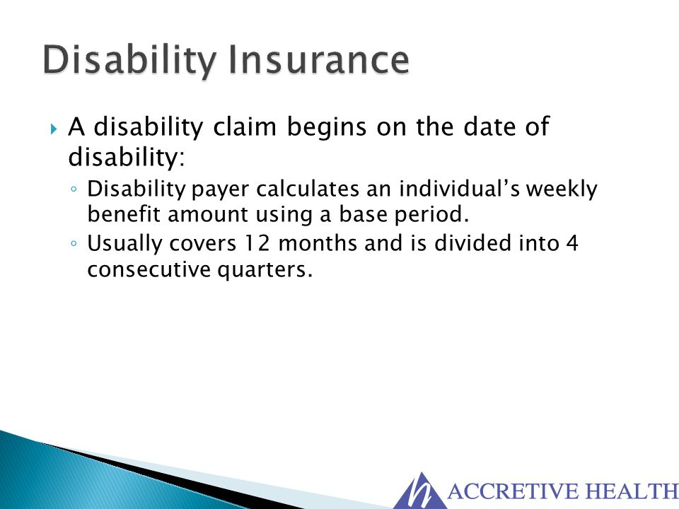 Disability Insurance A disability claim begins on the date of disability: