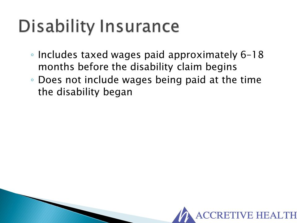 Disability Insurance Includes taxed wages paid approximately 6–18 months before the disability claim begins.