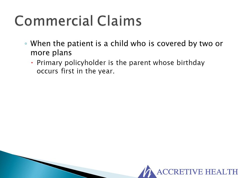 Commercial Claims When the patient is a child who is covered by two or more plans.