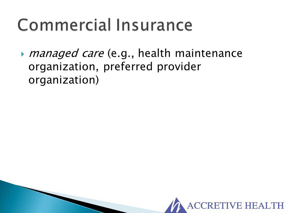Commercial Insurance managed care (e.g., health maintenance organization, preferred provider organization)