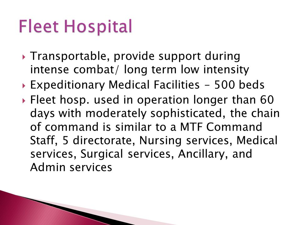 Fleet Hospital Transportable, provide support during intense combat/ long term low intensity. Expeditionary Medical Facilities – 500 beds.