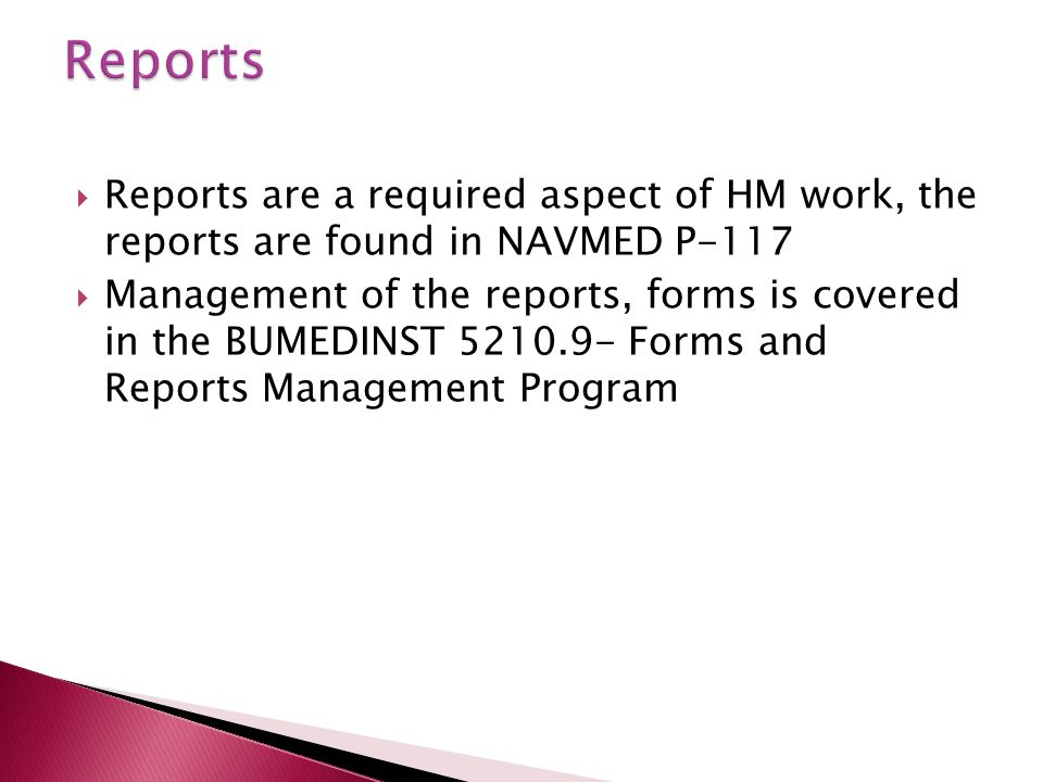 Reports Reports are a required aspect of HM work, the reports are found in NAVMED P-117.
