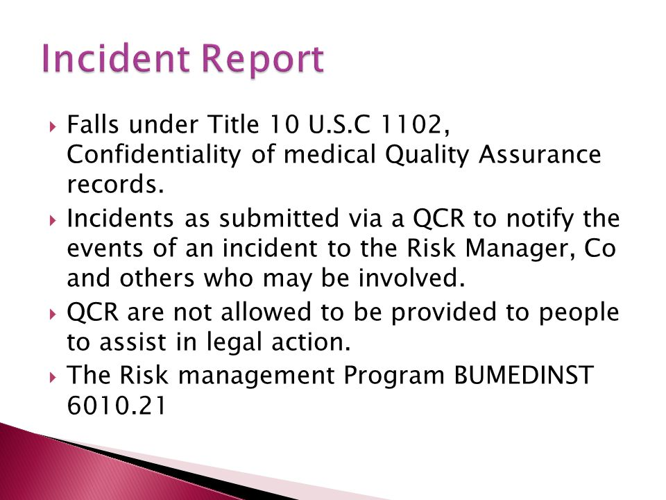 Incident Report Falls under Title 10 U.S.C 1102, Confidentiality of medical Quality Assurance records.