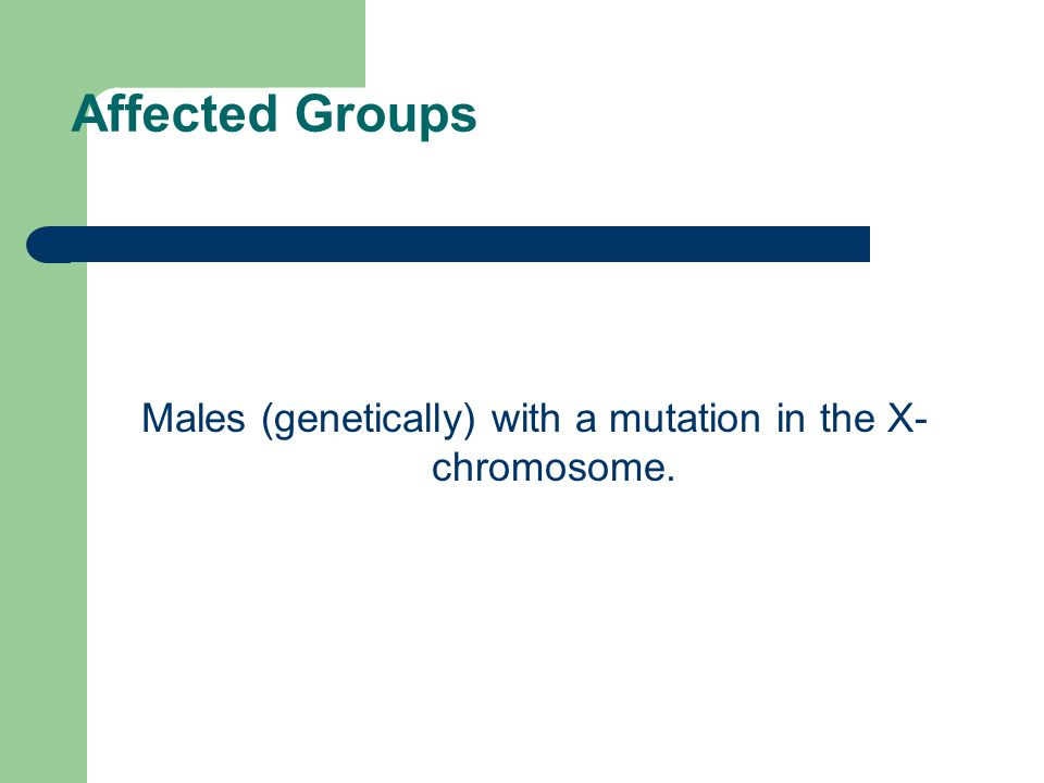 Males (genetically) with a mutation in the X- chromosome.