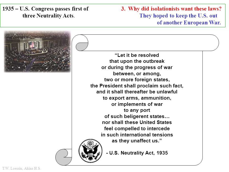 three Neutrality Acts. They hoped to keep the U.S. out
