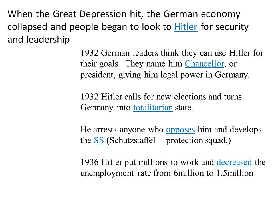 When the Great Depression hit, the German economy collapsed and people began to look to Hitler for security and leadership