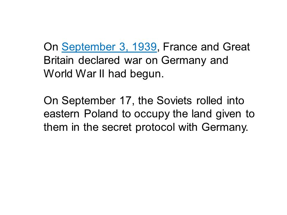 On September 3, 1939, France and Great Britain declared war on Germany and World War II had begun.