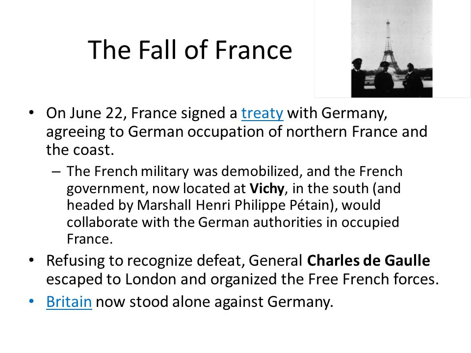 The Fall of France On June 22, France signed a treaty with Germany, agreeing to German occupation of northern France and the coast.