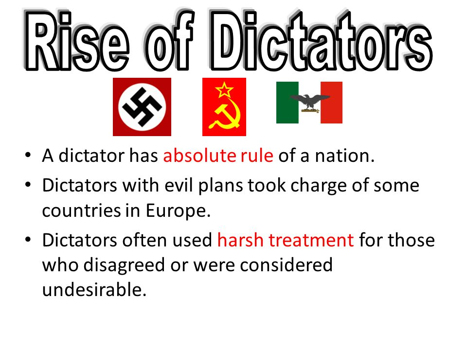 Rise of Dictators A dictator has absolute rule of a nation.