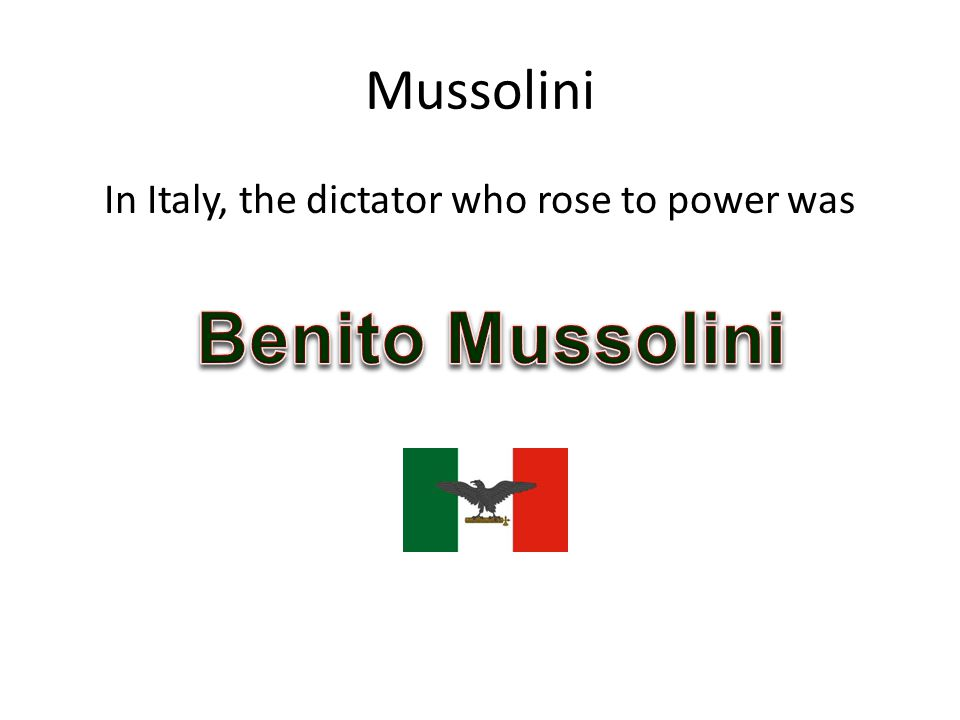 In Italy, the dictator who rose to power was