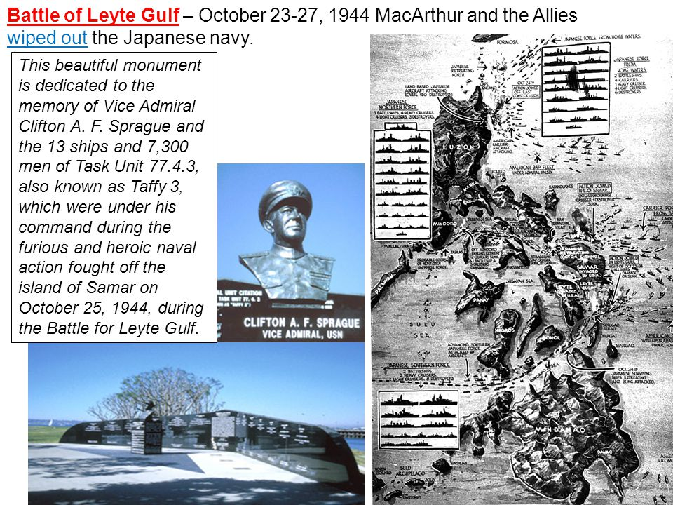 Battle of Leyte Gulf – October 23-27, 1944 MacArthur and the Allies wiped out the Japanese navy.