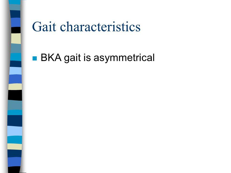 Gait characteristics BKA gait is asymmetrical
