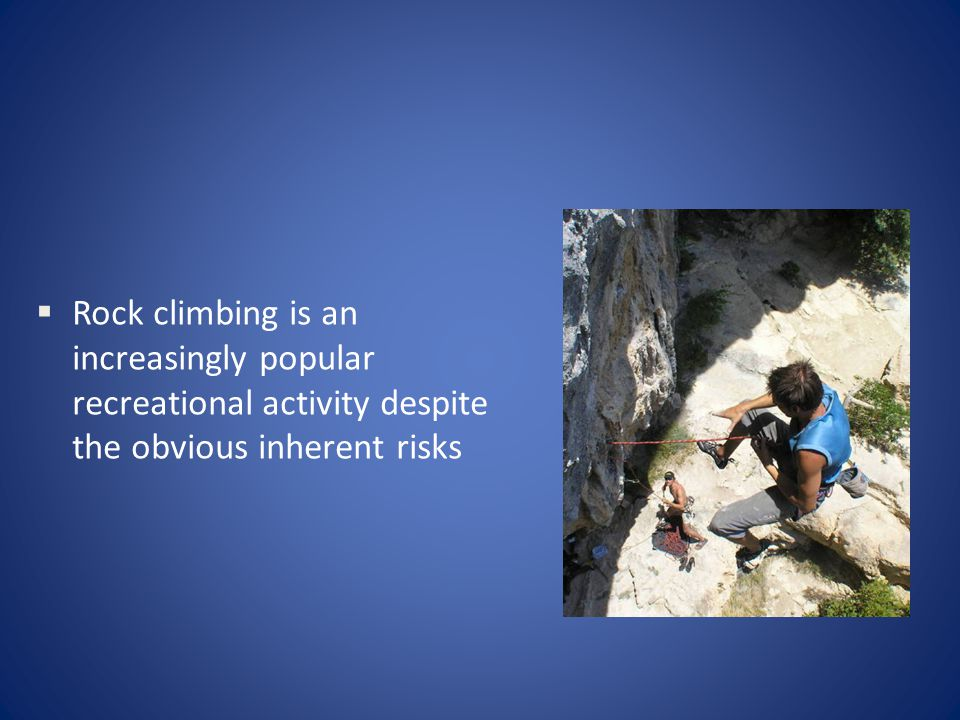 Rock climbing is an increasingly popular recreational activity despite the obvious inherent risks