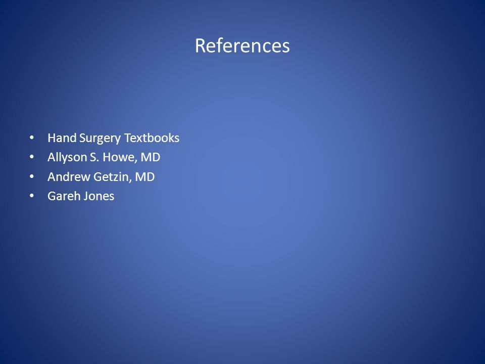 References Hand Surgery Textbooks Allyson S. Howe, MD
