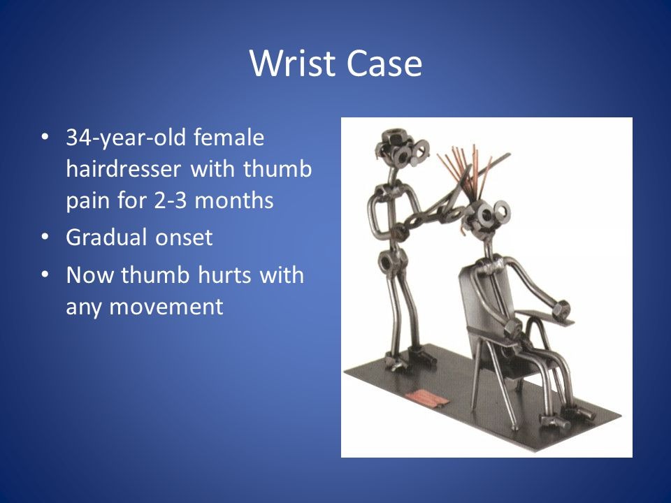 Wrist Case 34-year-old female hairdresser with thumb pain for 2-3 months.
